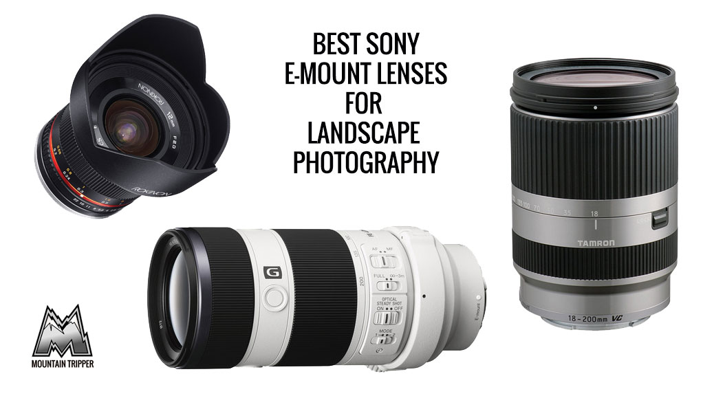 Best Sony E-Mount Lenses for Landscape Photography – 2017 Buyer's Guide