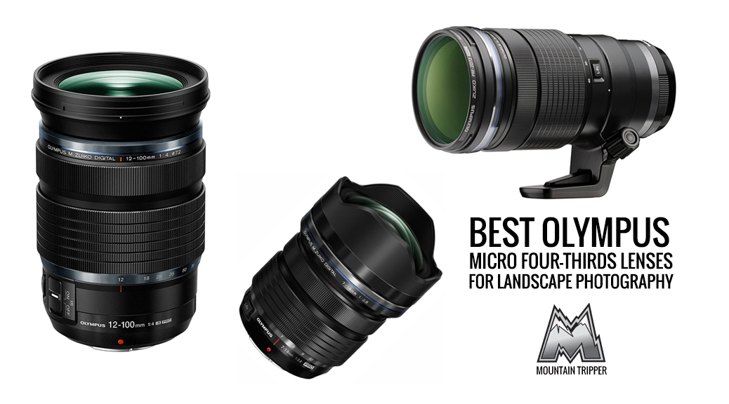 Best Olympus Micro Four-Thirds Lenses for Landscape Photography – 2017 Buyer's Guide