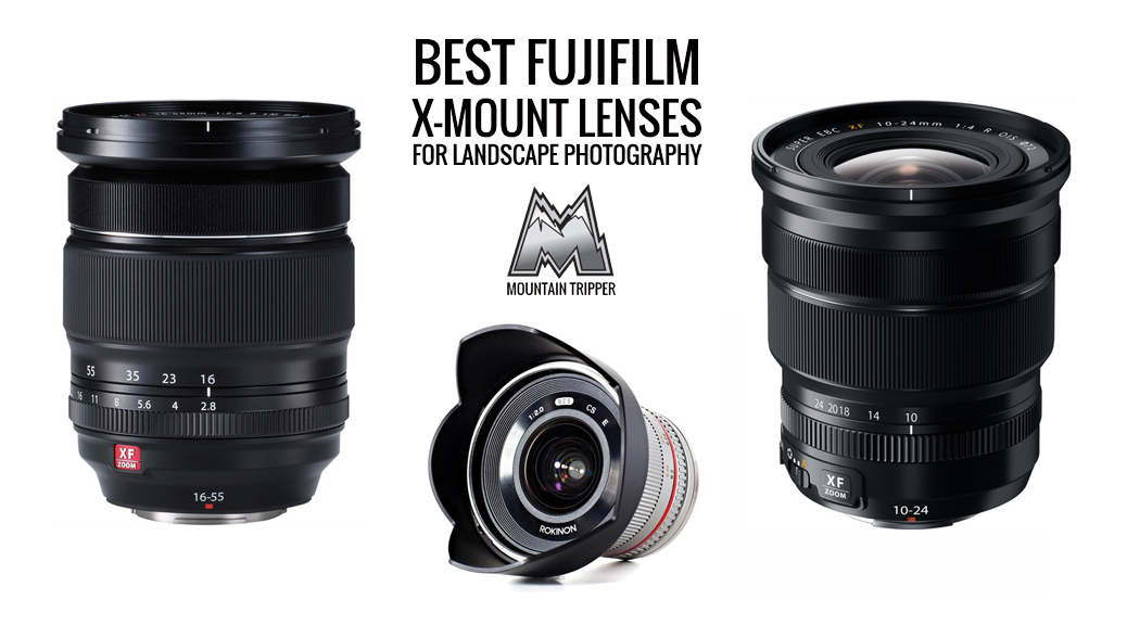 Best Fujifilm X-Mount Lenses for Landscape Photography – 2017 Buyer's Guide